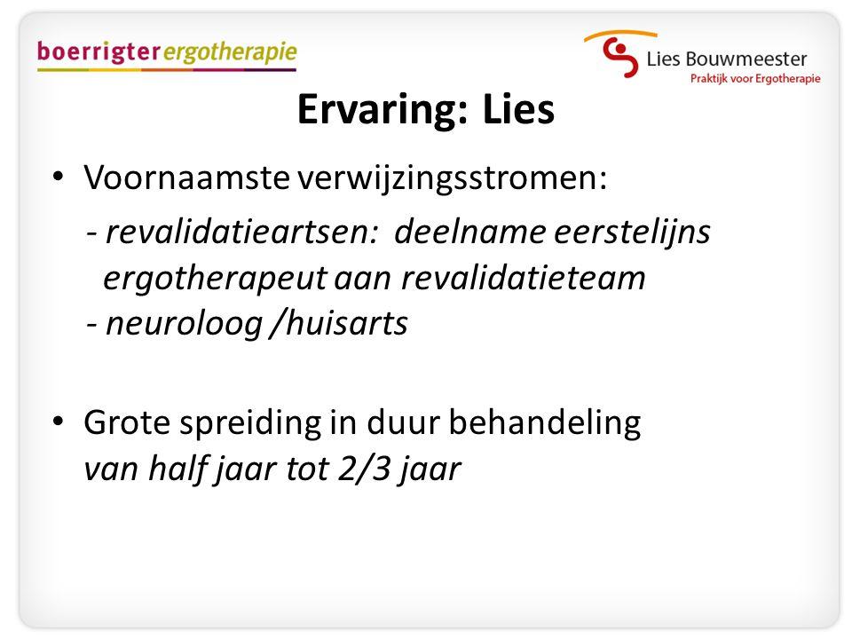Ervaring: Lies • Voornaamste verwijzingsstromen: - revalidatieartsen: deelname eerstelijns ergotherapeut aan revalidatieteam - neuroloog /huisarts • G