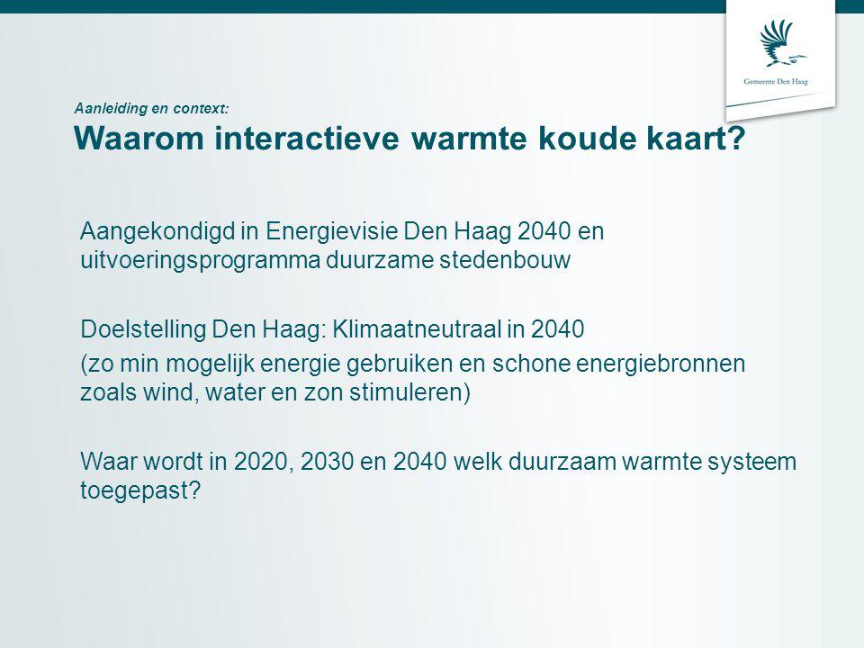 Aanleiding en context: : Warmte Koude Kaart Software waarmee, •De kansen voor warmte- koude systemen in beeld gebracht worden (stapsgewijs in de periode tot 2040) •Belanghebbenden betrokken kunnen worden bij de keuzen voor beleidsuitgangspunten en/of technische haalbaarheid •Belanghebbenden betrokken kunnen worden bij de implementatie van maatregelen Een aanpak om die Software in te zetten zowel intern als extern