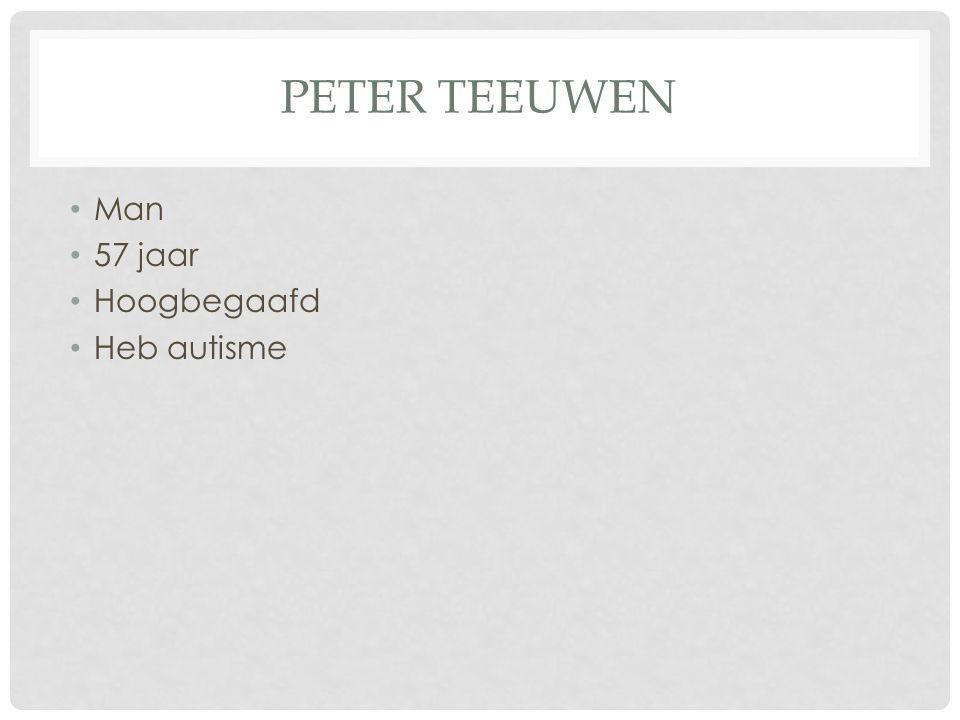 PETER TEEUWEN • Man • 57 jaar • Hoogbegaafd • Heb autisme