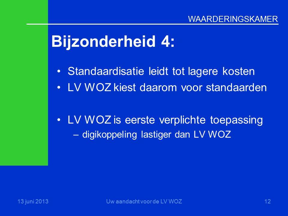WAARDERINGSKAMER Bijzonderheid 4: 13 juni 2013Uw aandacht voor de LV WOZ12 •Standaardisatie leidt tot lagere kosten •LV WOZ kiest daarom voor standaar