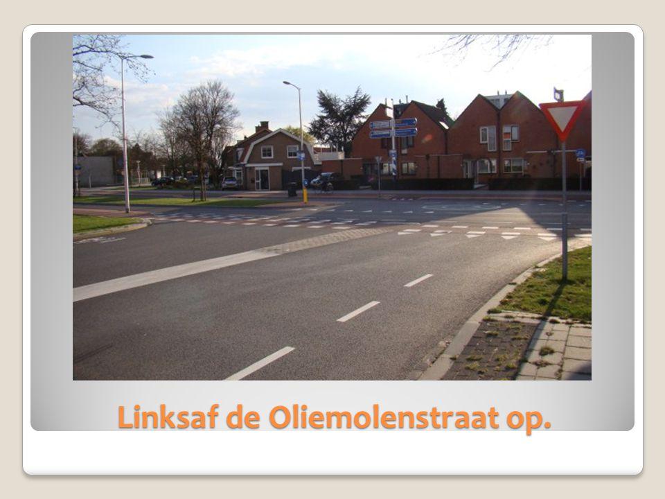 Linksaf de Oliemolenstraat op.
