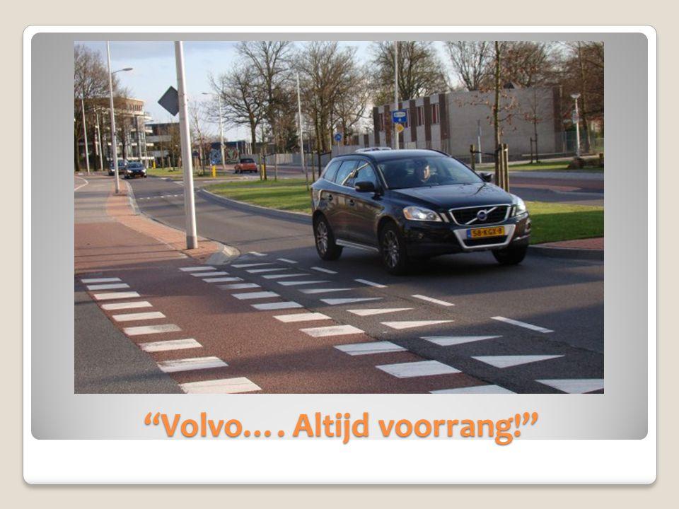 """""""Volvo…. Altijd voorrang!"""""""