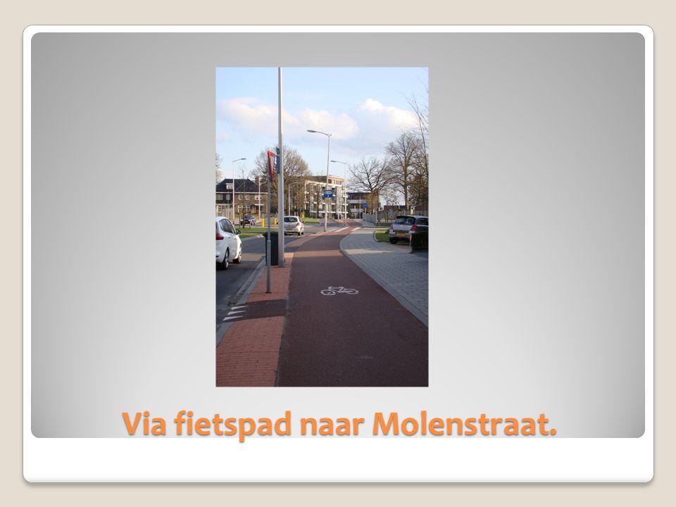 Via fietspad naar Molenstraat.