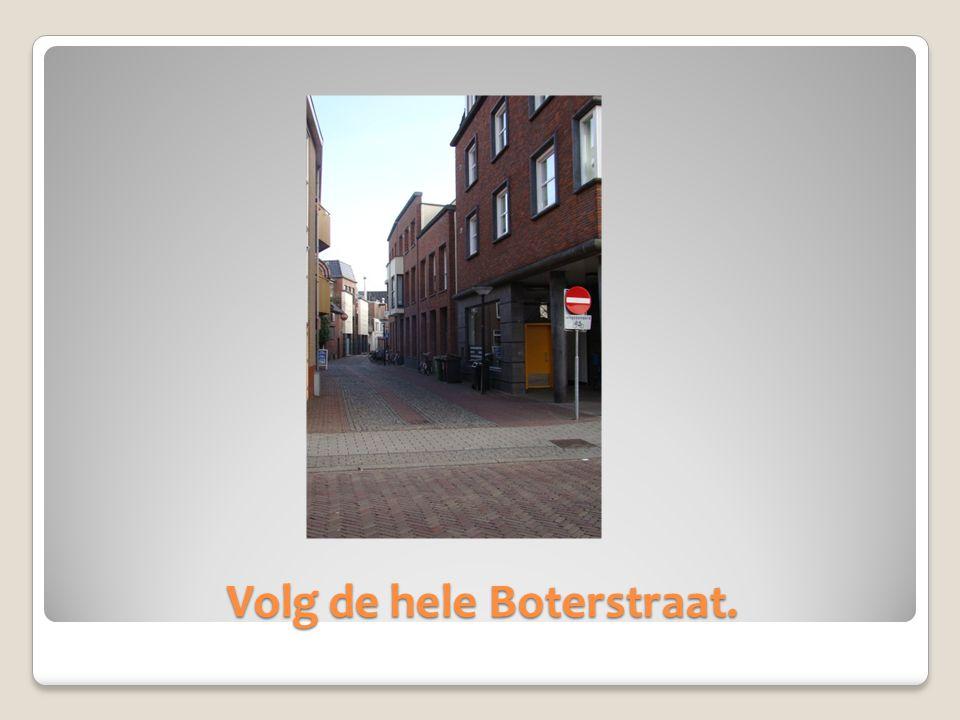 Volg de hele Boterstraat.