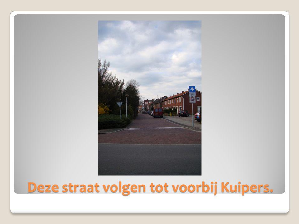 Deze straat volgen tot voorbij Kuipers.