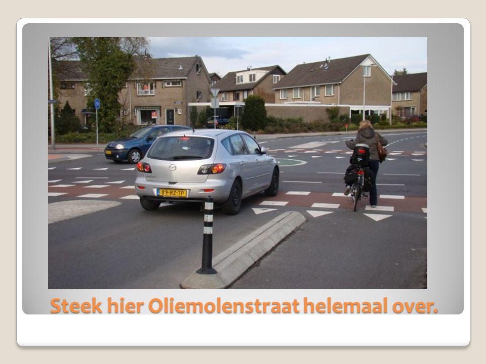 Steek hier Oliemolenstraat helemaal over.