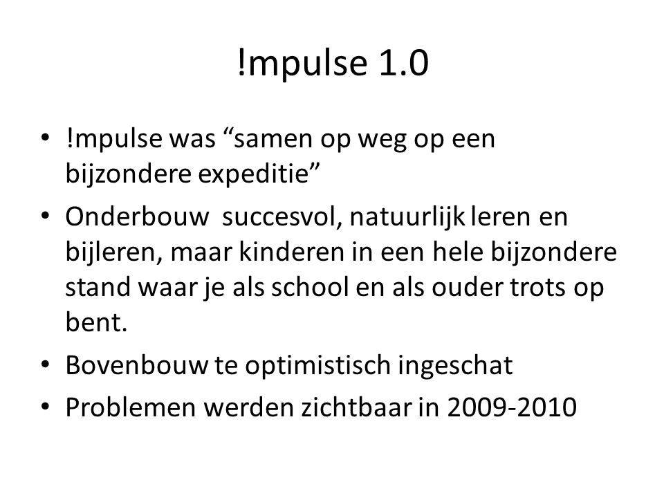 !mpulse 1.0 • !mpulse was samen op weg op een bijzondere expeditie • Onderbouw succesvol, natuurlijk leren en bijleren, maar kinderen in een hele bijzondere stand waar je als school en als ouder trots op bent.