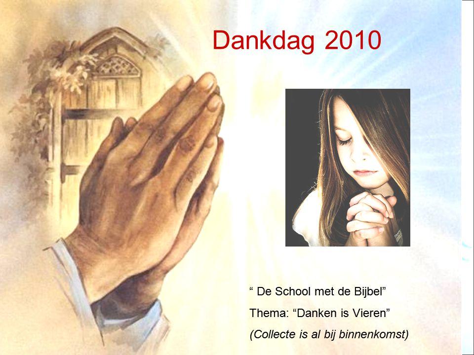 """"""" De School met de Bijbel"""" Thema: """"Danken is Vieren"""" (Collecte is al bij binnenkomst) Dankdag 2010"""