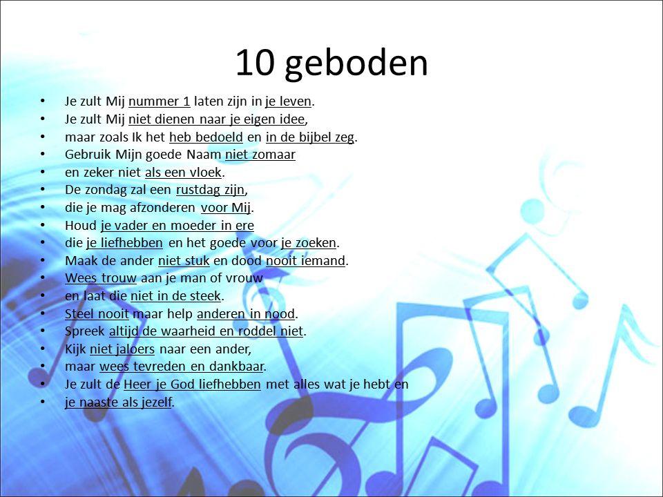 10 geboden • Je zult Mij nummer 1 laten zijn in je leven. • Je zult Mij niet dienen naar je eigen idee, • maar zoals Ik het heb bedoeld en in de bijbe