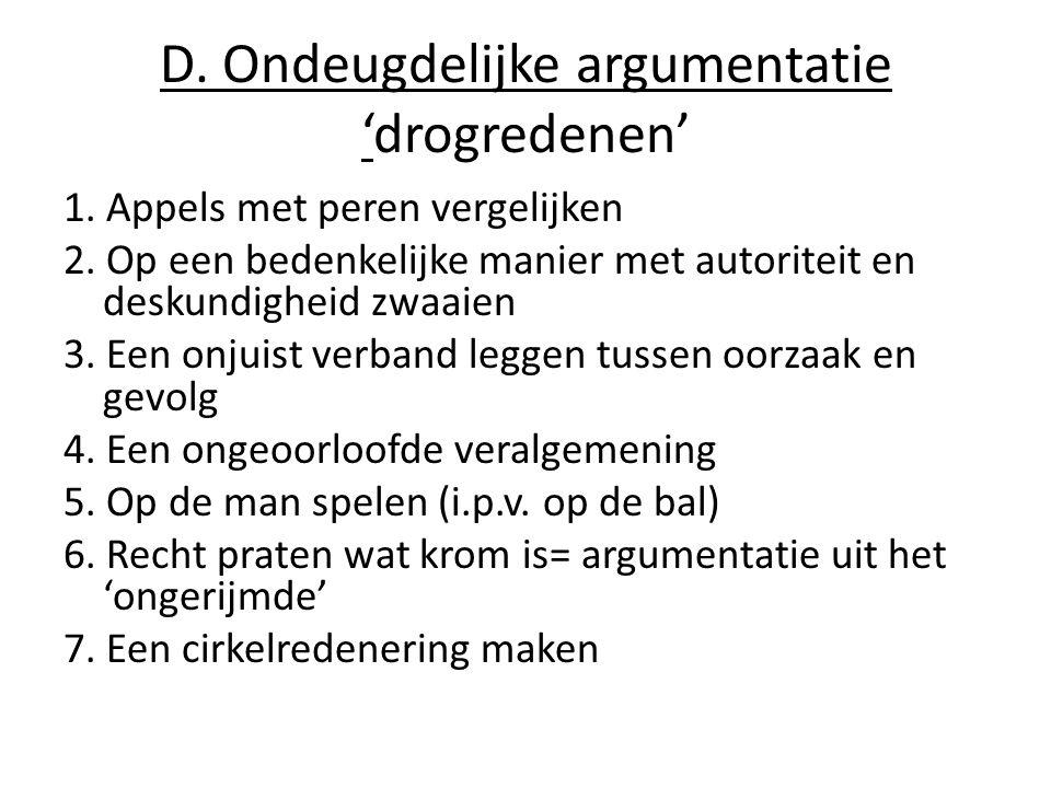 D.Ondeugdelijke argumentatie 'drogredenen' 1. Appels met peren vergelijken 2.
