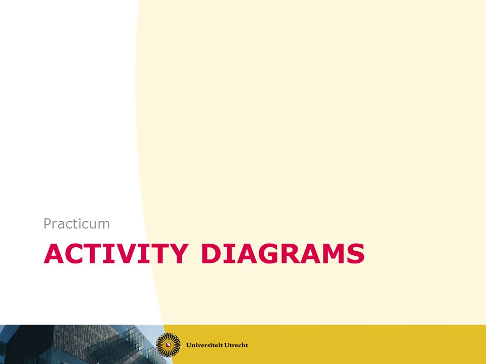 ACTIVITY DIAGRAMS Practicum