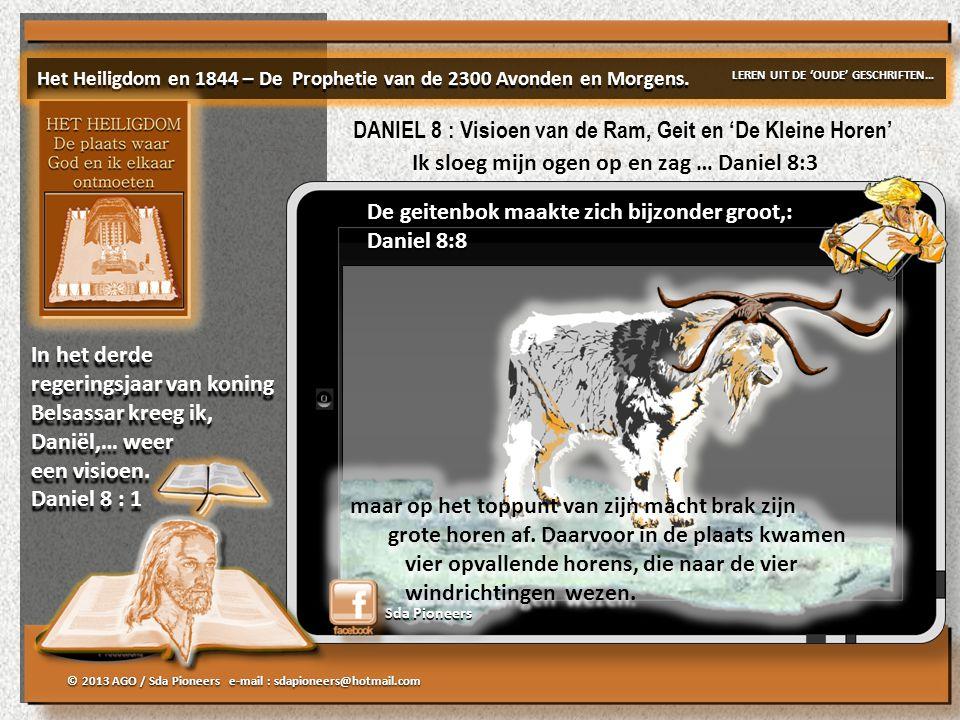 © 2013 AGO / Sda Pioneers e-mail : sdapioneers@hotmail.com Sda Pioneers De geitenbok maakte zich bijzonder groot,: Daniel 8:8 De geitenbok maakte zich bijzonder groot,: Daniel 8:8 maar op het toppunt van zijn macht brak zijn grote horen af.