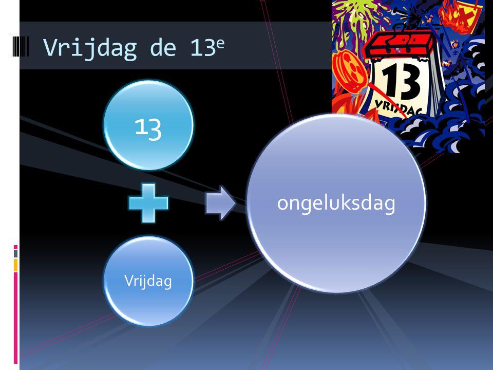 Vrijdag de 13 e 13 Vrijdag ongeluksdag