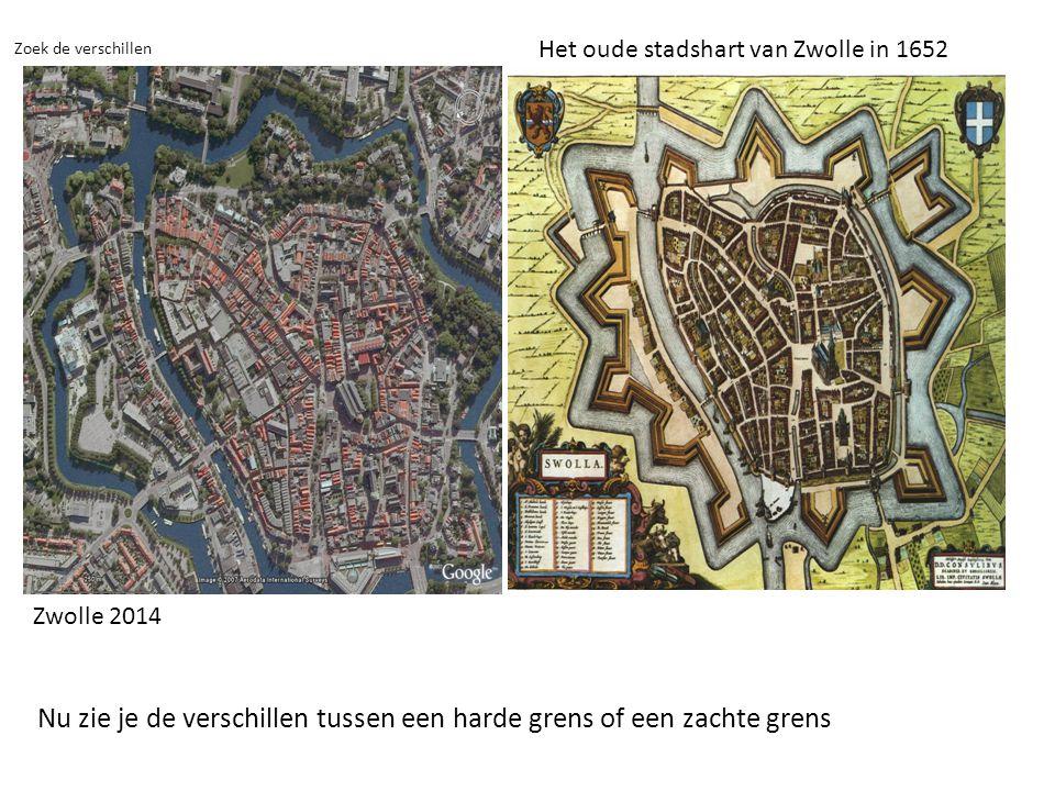 Zoek de verschillen Het oude stadshart van Zwolle in 1652 Zwolle 2014 Nu zie je de verschillen tussen een harde grens of een zachte grens