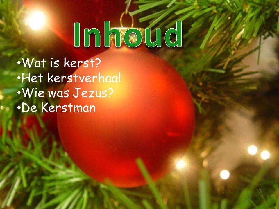 • Wat is kerst? • Het kerstverhaal • Wie was Jezus? • De Kerstman