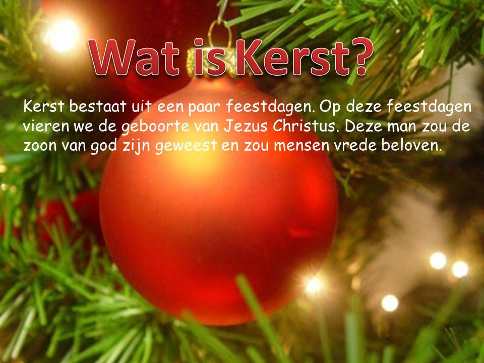 Kerst bestaat uit een paar feestdagen.Op deze feestdagen vieren we de geboorte van Jezus Christus.