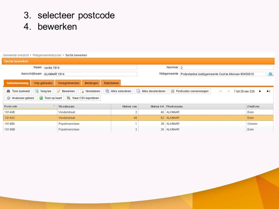3.selecteer postcode 4.bewerken