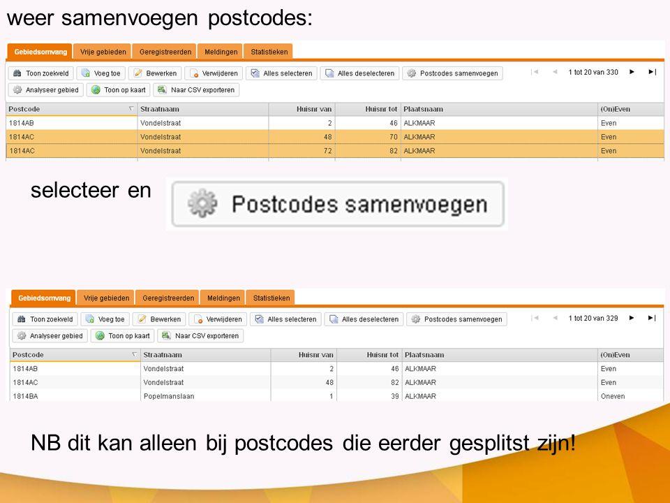 selecteer en NB dit kan alleen bij postcodes die eerder gesplitst zijn! weer samenvoegen postcodes: