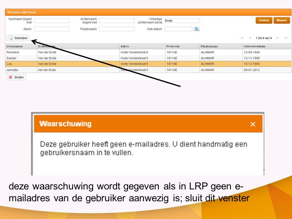 deze waarschuwing wordt gegeven als in LRP geen e- mailadres van de gebruiker aanwezig is; sluit dit venster