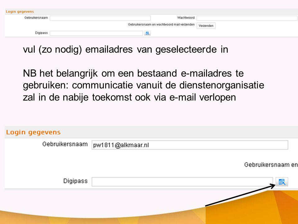 vul (zo nodig) emailadres van geselecteerde in NB het belangrijk om een bestaand e-mailadres te gebruiken: communicatie vanuit de dienstenorganisatie