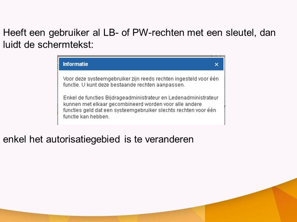 Heeft een gebruiker al LB- of PW-rechten met een sleutel, dan luidt de schermtekst: enkel het autorisatiegebied is te veranderen