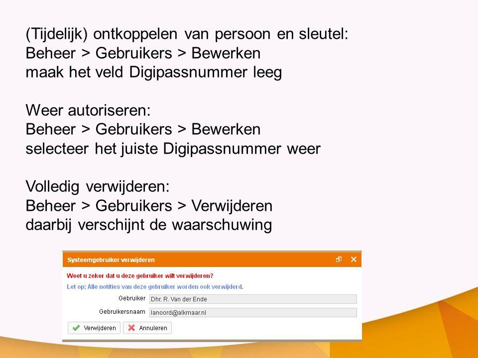 (Tijdelijk) ontkoppelen van persoon en sleutel: Beheer > Gebruikers > Bewerken maak het veld Digipassnummer leeg Weer autoriseren: Beheer > Gebruikers