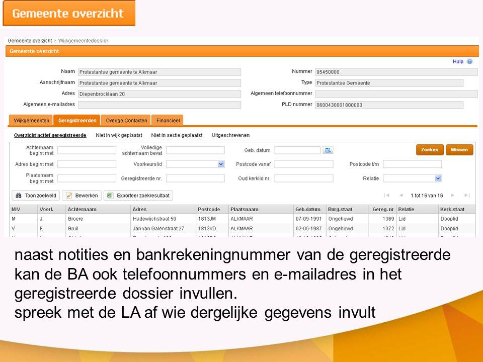 naast notities en bankrekeningnummer van de geregistreerde kan de BA ook telefoonnummers en e-mailadres in het geregistreerde dossier invullen. spreek