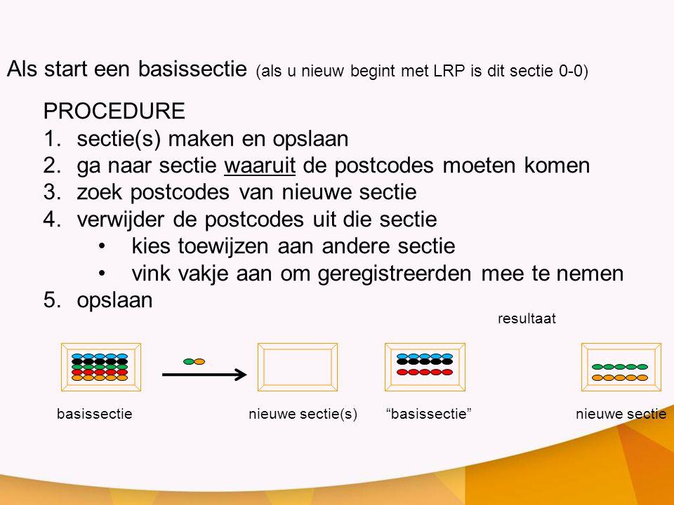 PROCEDURE 1.sectie(s) maken en opslaan 2.ga naar sectie waaruit de postcodes moeten komen 3.zoek postcodes van nieuwe sectie 4.verwijder de postcodes