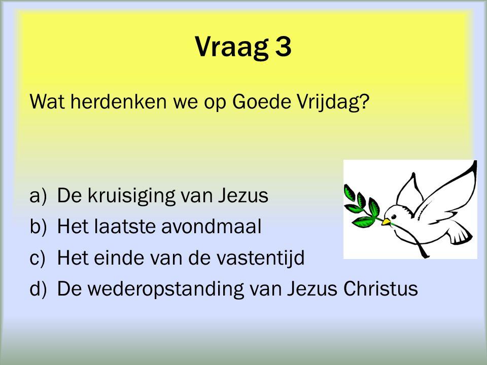 Vraag 8 Hoe werd Jezus verraden.a)Zei iemand: 'Ik ken hem niet.' (3x) b)Gaf iemand hem een kus.