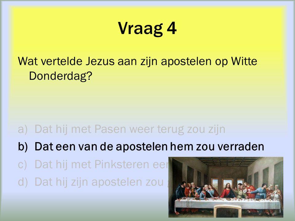 Vraag 5 Hoe veel dagen na Aswoensdag is het Pasen? a)30 dagen b)40 dagen c)46 dagen d)50 dagen
