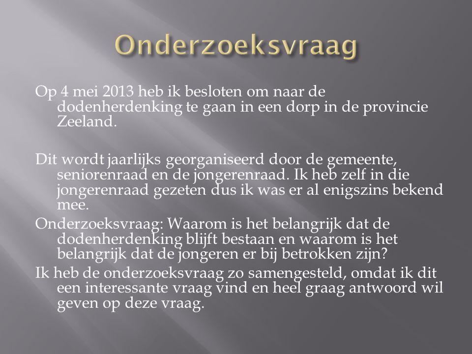 Op 4 mei 2013 heb ik besloten om naar de dodenherdenking te gaan in een dorp in de provincie Zeeland.