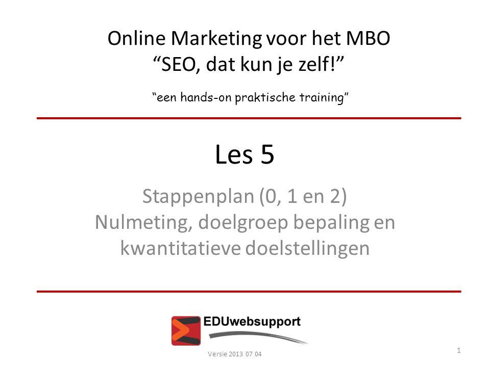 """Online Marketing voor het MBO """"SEO, dat kun je zelf!"""" """"een hands-on praktische training"""" Les 5 Stappenplan (0, 1 en 2) Nulmeting, doelgroep bepaling e"""