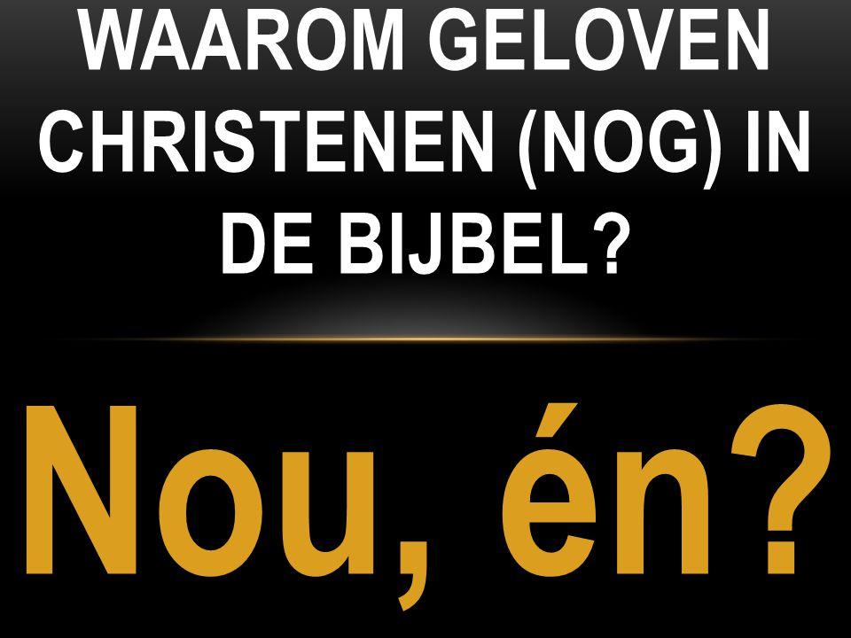 Nou, én? WAAROM GELOVEN CHRISTENEN (NOG) IN DE BIJBEL?
