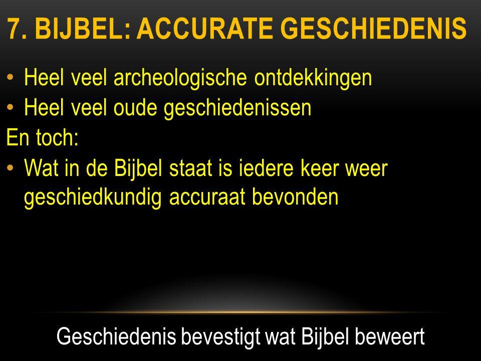 7. BIJBEL: ACCURATE GESCHIEDENIS • Heel veel archeologische ontdekkingen • Heel veel oude geschiedenissen En toch: • Wat in de Bijbel staat is iedere