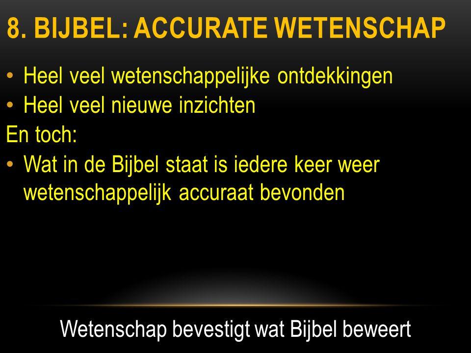 8. BIJBEL: ACCURATE WETENSCHAP • Heel veel wetenschappelijke ontdekkingen • Heel veel nieuwe inzichten En toch: • Wat in de Bijbel staat is iedere kee