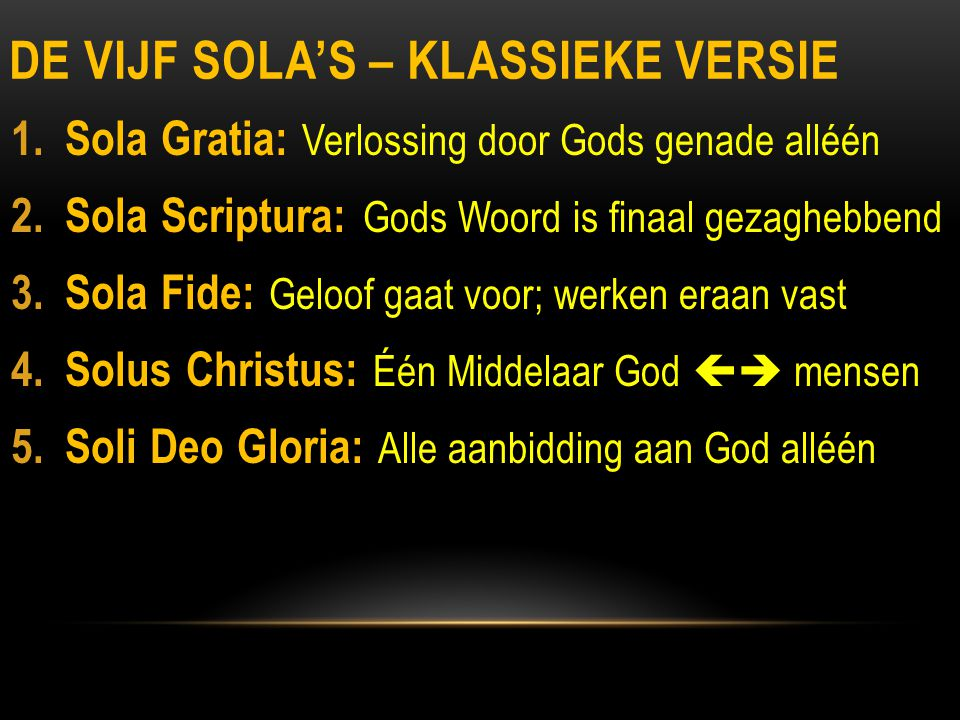 DE VIJF SOLA'S – KLASSIEKE VERSIE 1.Sola Gratia: Verlossing door Gods genade alléén 2.
