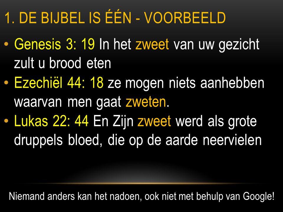 1. DE BIJBEL IS ÉÉN - VOORBEELD • Genesis 3: 19 In het zweet van uw gezicht zult u brood eten • Ezechiël 44: 18 ze mogen niets aanhebben waarvan men g