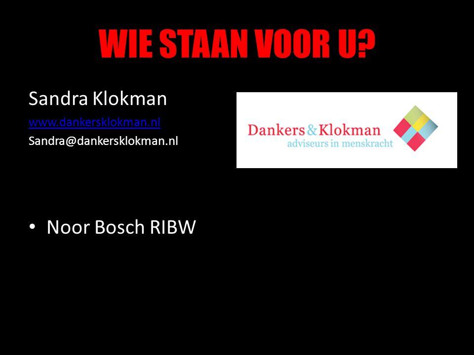 WIE STAAN VOOR U? Sandra Klokman www.dankersklokman.nl Sandra@dankersklokman.nl • Noor Bosch RIBW
