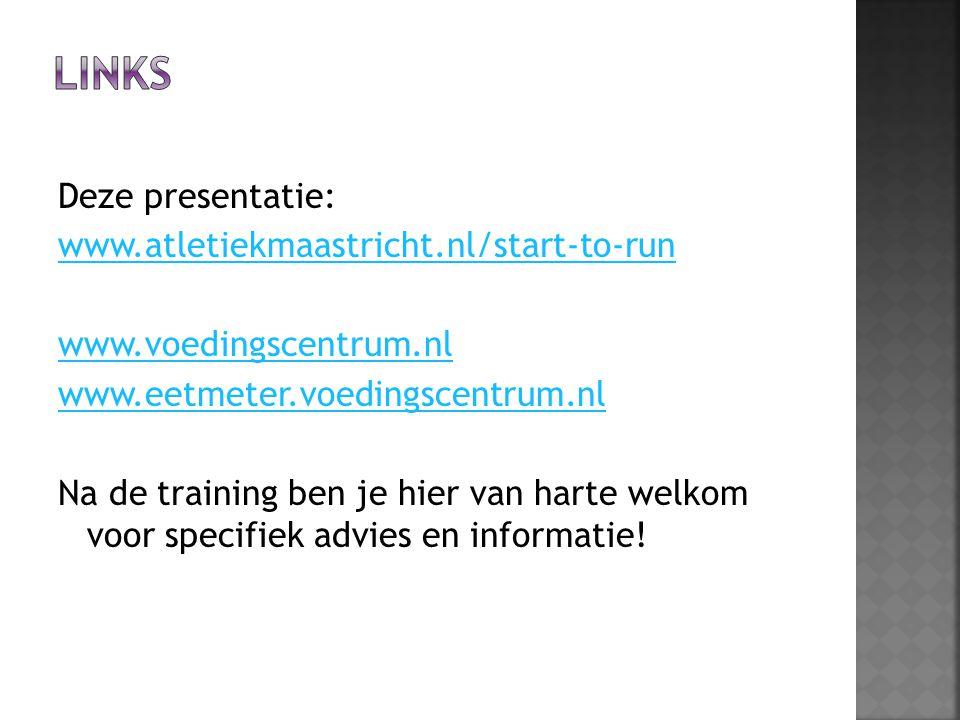 Deze presentatie: www.atletiekmaastricht.nl/start-to-run www.voedingscentrum.nl www.eetmeter.voedingscentrum.nl Na de training ben je hier van harte w