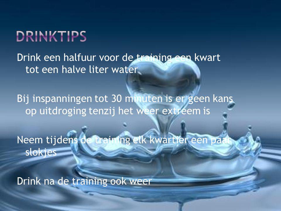 Drink een halfuur voor de training een kwart tot een halve liter water Bij inspanningen tot 30 minuten is er geen kans op uitdroging tenzij het weer e