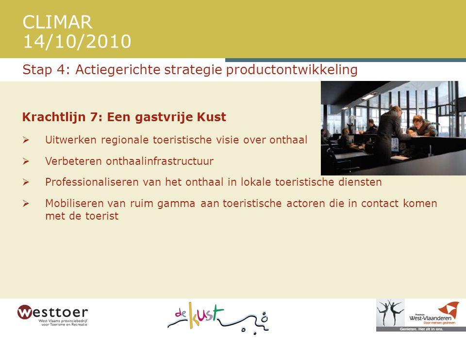 CLIMAR 14/10/2010 Krachtlijn 7: Een gastvrije Kust  Uitwerken regionale toeristische visie over onthaal  Verbeteren onthaalinfrastructuur  Professi