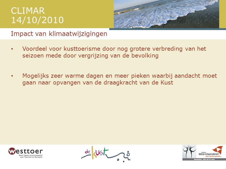 CLIMAR 14/10/2010 • Voordeel voor kusttoerisme door nog grotere verbreding van het seizoen mede door vergrijzing van de bevolking • Mogelijks zeer warme dagen en meer pieken waarbij aandacht moet gaan naar opvangen van de draagkracht van de Kust Impact van klimaatwijzigingen