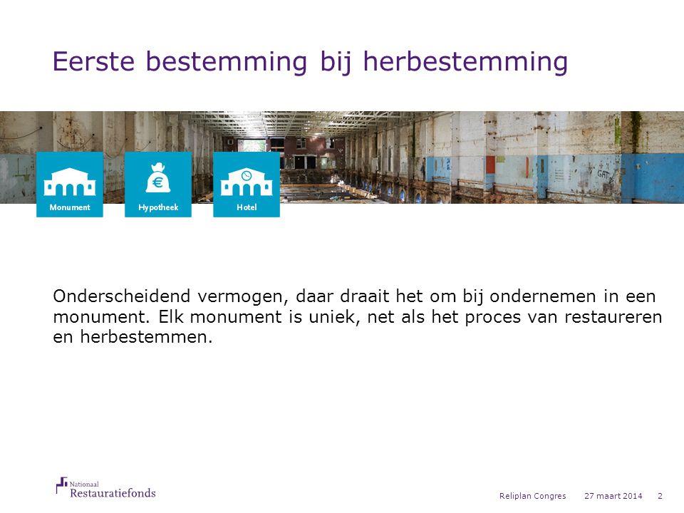 27 maart 2014Reliplan Congres2 Eerste bestemming bij herbestemming Onderscheidend vermogen, daar draait het om bij ondernemen in een monument.