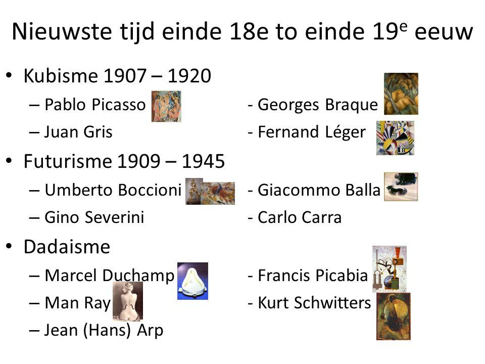 Nieuwste tijd einde 18e to einde 19 e eeuw • Kubisme 1907 – 1920 – Pablo Picasso- Georges Braque – Juan Gris- Fernand Léger • Futurisme 1909 – 1945 –