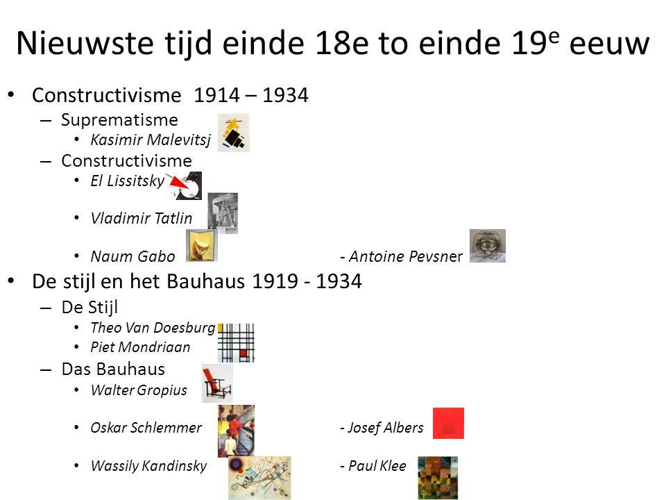Nieuwste tijd einde 18e to einde 19 e eeuw • Constructivisme 1914 – 1934 – Suprematisme • Kasimir Malevitsj – Constructivisme • El Lissitsky • Vladimi