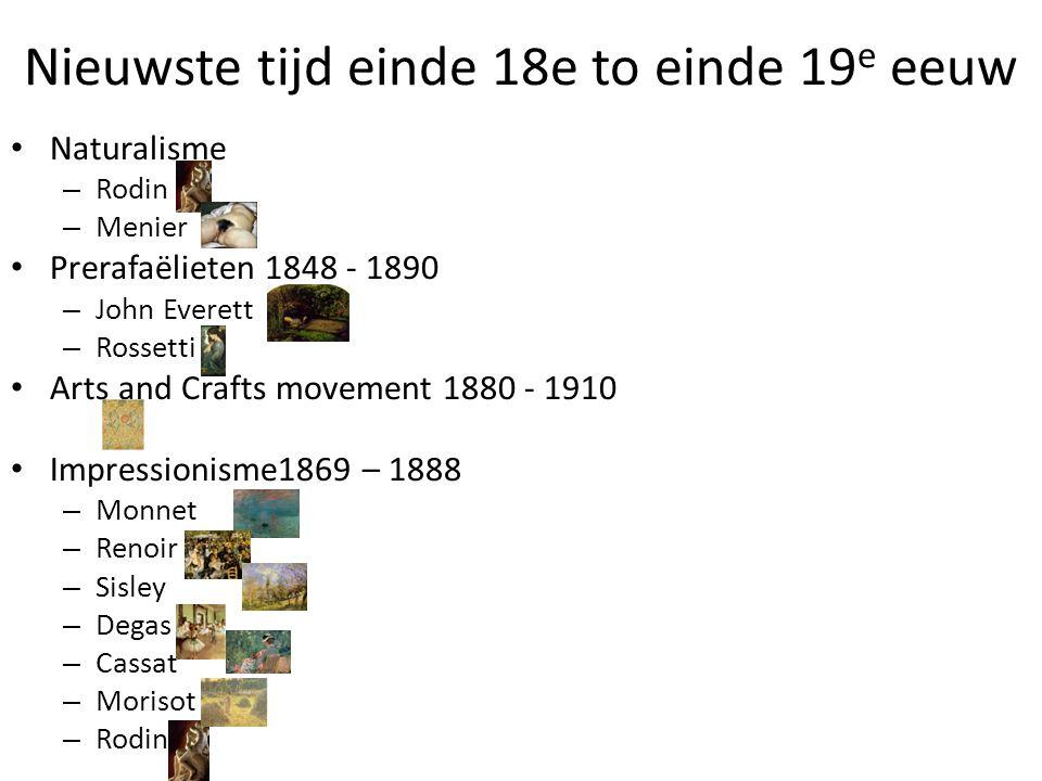 Nieuwste tijd einde 18e to einde 19 e eeuw • Naturalisme – Rodin – Menier • Prerafaëlieten 1848 - 1890 – John Everett – Rossetti • Arts and Crafts mov
