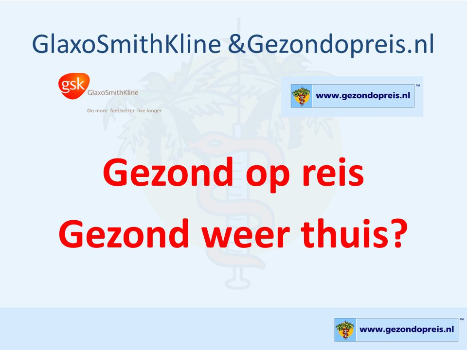 Circa 80% van de reizigers heeft de nodige malariatabletten bij zich % reizigers 'Schiphol Survey', GlaxoSmithKline, oktober 2009, data on file