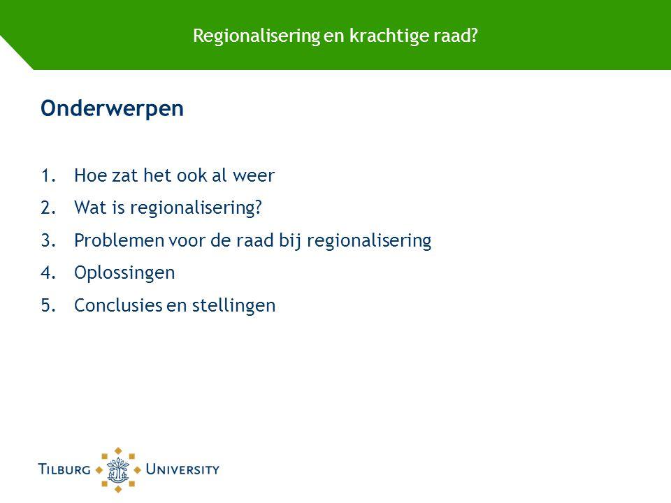 Regionalisering en krachtige raad. Onderwerpen 1.Hoe zat het ook al weer 2.Wat is regionalisering.