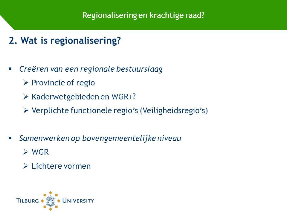 Regionalisering en krachtige raad. 2. Wat is regionalisering.