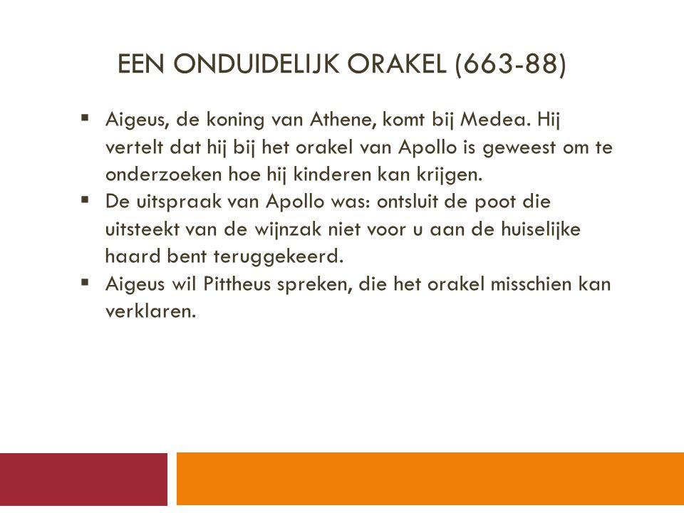 EEN ONDUIDELIJK ORAKEL (663-88)  Aigeus, de koning van Athene, komt bij Medea.